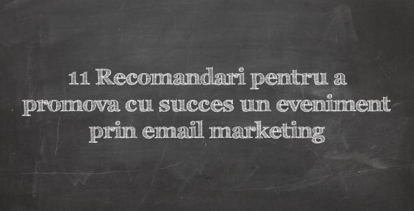 11 Recomandari pentru promovarea cu succes a unui eveniment prin email marketing