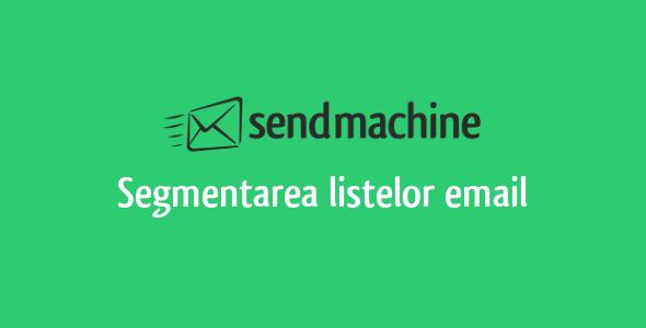 Segmentarea listelor email cu Sendmachine
